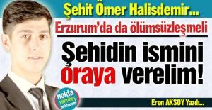 O ismi Erzurum'da da yaşatalım!