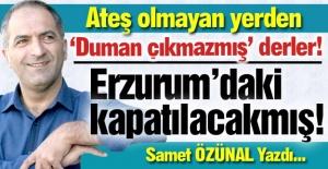 Erzurum'daki kapatılacak mı?