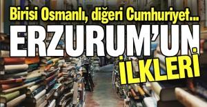Erzurum'un ilkleri...
