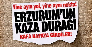 Erzurum'un kaza durağı!