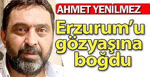Erzurum'u gözyaşına boğdu