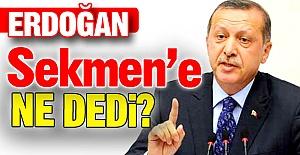Erdoğan, Sekmen''den ne istedi?