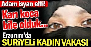 Erzurum'da Suriyeli kadın vakası!