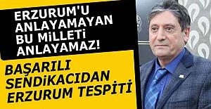 Dadaş sendikacıdan Erzurum vurgusu