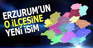 Erzurum'un o ilçesine yeni isim!
