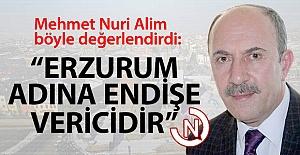Erzurum adına kaygı verici!..