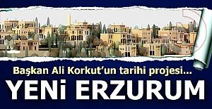İşte yeni Erzurum!..