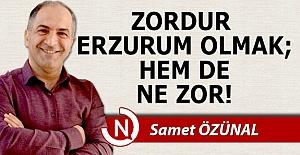 Zordur Erzurum olmak!..