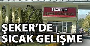 Erzurum Şeker#039;de sıcak gelişme!..