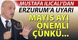 Ilıcalı'dan Erzurum'a Mayıs ayı uyarısı!