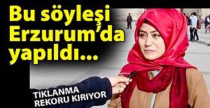 Bu söyleşi Erzurum'da yapıldı...