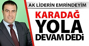 Karadağ: AK liderin emrindeyim