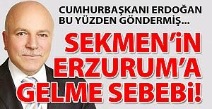 Sekmen'in Erzurum'a gelme sebebi!..