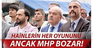 Hainlerin her oyununu ancak MHP bozar!..