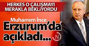 İnce Erzurum'da açıkladı...