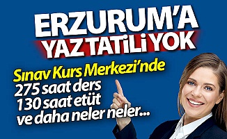 Erzurum'a bu yaz tatil yok!