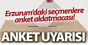 Erzurum'da anket uyarısı!