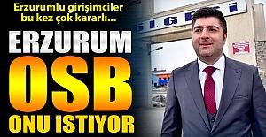 Erzurum OSB onu istiyor!..
