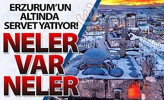 Erzurum'un altında servet yatıyor!
