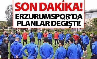 Erzurumspor'da tüm planlar değişti!
