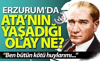 Atatürk Erzurum'da ne yaşadı?