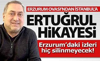 Erzurum Ovası'ndan İstanbul'a ERTUĞRUL hikayesi