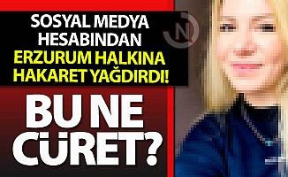 Erzurum'a hakaret yağdırdı!