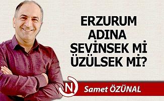 Erzurum adına sevinsek mi, üzülsek mi?