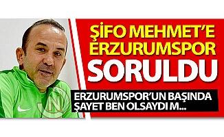 Şifo'ya Erzurumspor soruldu...