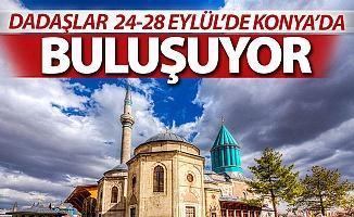 Dadaşlar Konya'da buluşuyor...