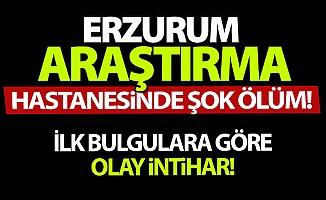 Erzurum Araştırma Hastanesi'nde şok ölüm!
