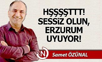 Sessiz olun, Erzurum uyuyor!