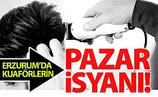 Erzurum'da kuaförlerin Pazar isyanı!