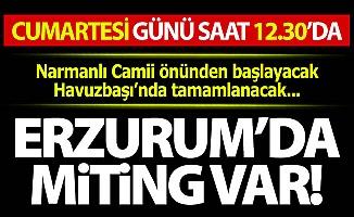 Erzurum'da miting var!
