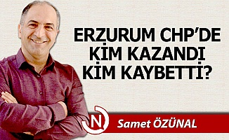 Erzurum CHP'de kim kazandı, kim kaybetti?