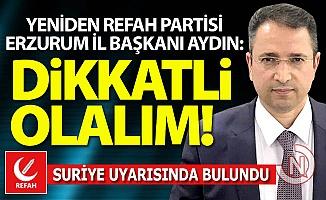 Erzurum İl Başkanı Aydın'dan Suriye uyarısı!