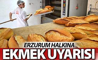 Erzurum halkına ekmek uyarısı!