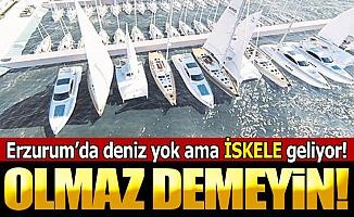 Erzurum'a İSKELE geliyor!