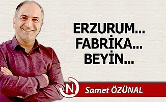 Erzurum... Fabrika... Beyin...