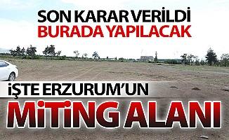 İşte Erzurum'un yeni miting meydanı!