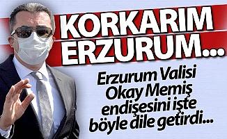 Vali Memiş: Korkarım ki Erzurum'da...