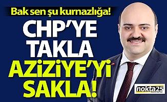 CHP'ye takla, Aziziye'yi sakla!
