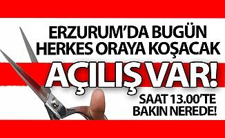 Erzurum'da bugün açılış var!