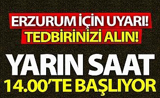 Erzurum için son dakika uyarısı!