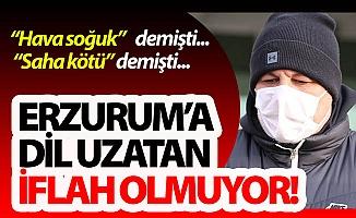 Erzurum'a dil uzan iflah olmuyor!