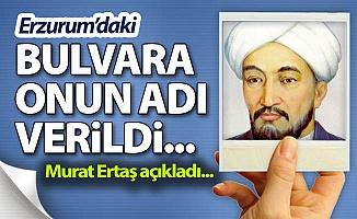 Erzurum'daki bulvara onun adı verildi...