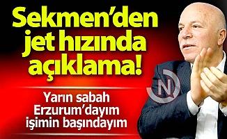 Yarın Erzurum'da, işimin başındayım!