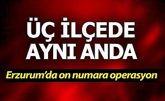 Erzurum'da on numara operasyon!