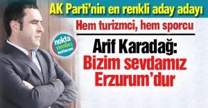 Karadağ: Biz Erzurum'a sevdalıyız