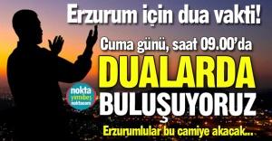 Erzurum için dua vakti!